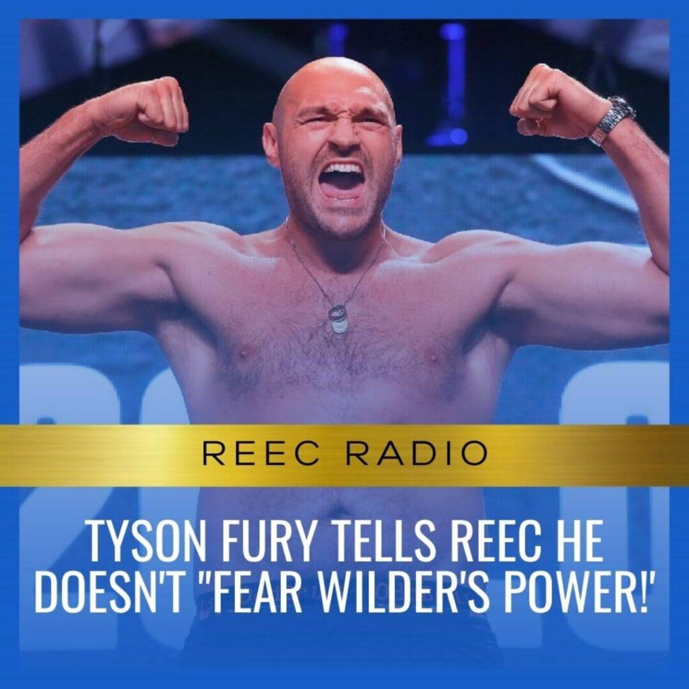 TYSON Fury Tells Reec he doesn't -Fear WIlder's Power!'